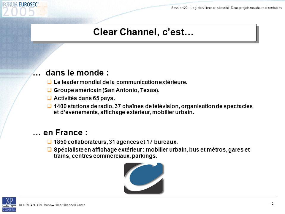 Session 22 – Logiciels libres et sécurité : Deux projets novateurs et rentables KEROUANTON Bruno – ClearChannel France - 2 - Clear Channel, cest… … da