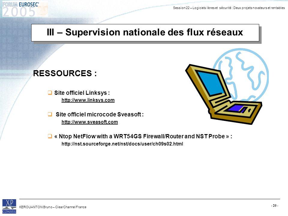 Session 22 – Logiciels libres et sécurité : Deux projets novateurs et rentables KEROUANTON Bruno – ClearChannel France - 20 - III – Supervision nation