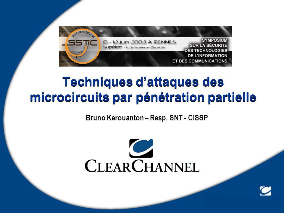 Techniques dattaques des microcircuits par pénétration partielle Bruno Kérouanton – Resp.