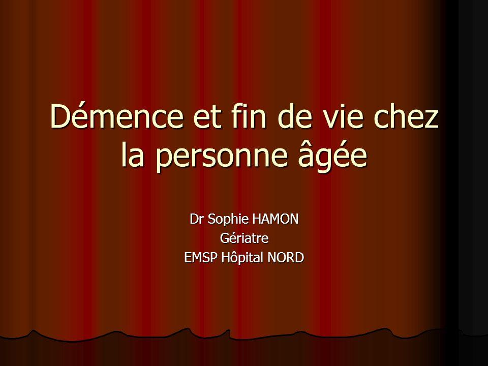 Démence et fin de vie chez la personne âgée Dr Sophie HAMON Gériatre EMSP Hôpital NORD
