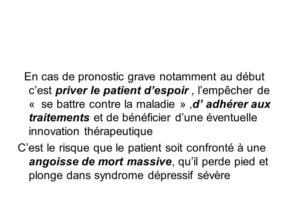 En cas de pronostic grave notamment au début cest priver le patient despoir, lempêcher de « se battre contre la maladie »,d adhérer aux traitements et