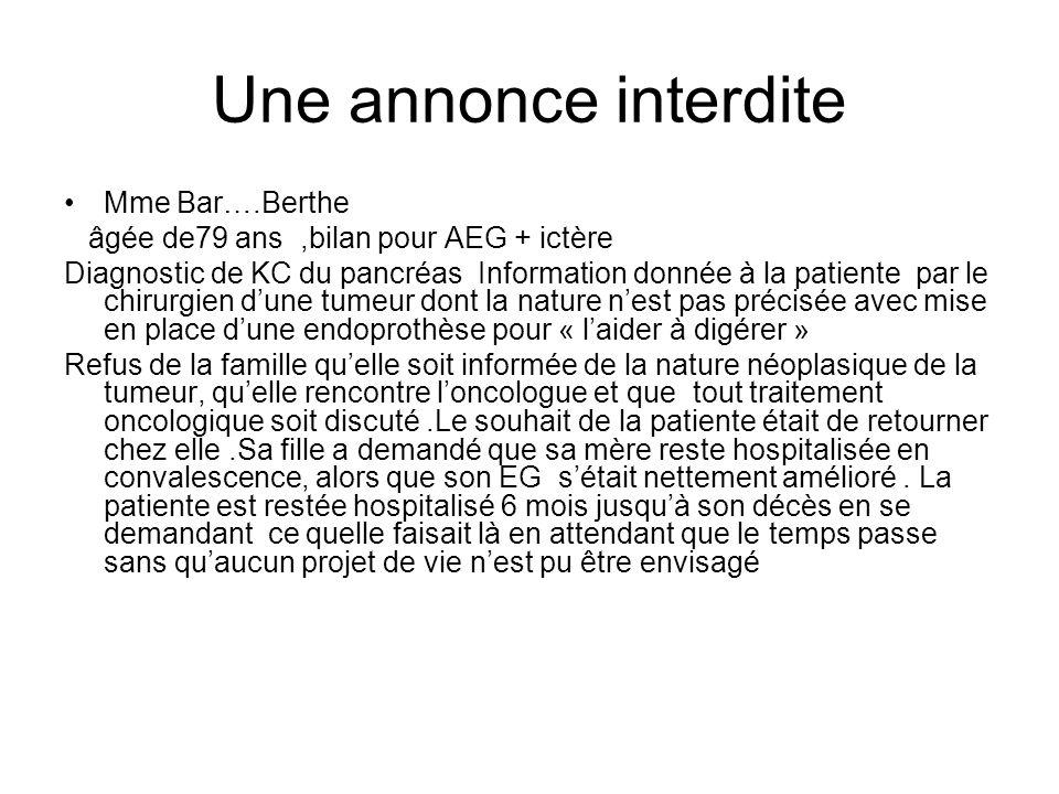 Une annonce interdite Mme Bar….Berthe âgée de79 ans,bilan pour AEG + ictère Diagnostic de KC du pancréas Information donnée à la patiente par le chiru