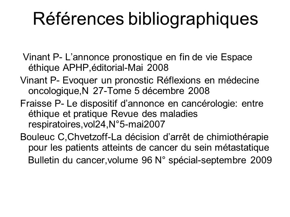 Références bibliographiques Vinant P- Lannonce pronostique en fin de vie Espace éthique APHP,éditorial-Mai 2008 Vinant P- Evoquer un pronostic Réflexi