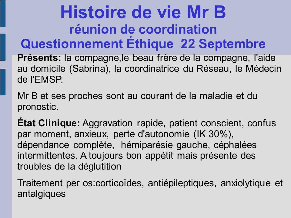Histoire de vie Mr B réunion de coordination Questionnement Éthique 22 Septembre Présents: la compagne,le beau frère de la compagne, l'aide au domicil