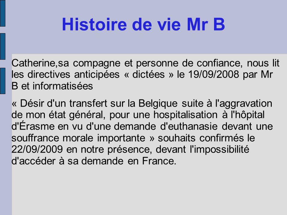 Histoire de vie Mr B Catherine,sa compagne et personne de confiance, nous lit les directives anticipées « dictées » le 19/09/2008 par Mr B et informat