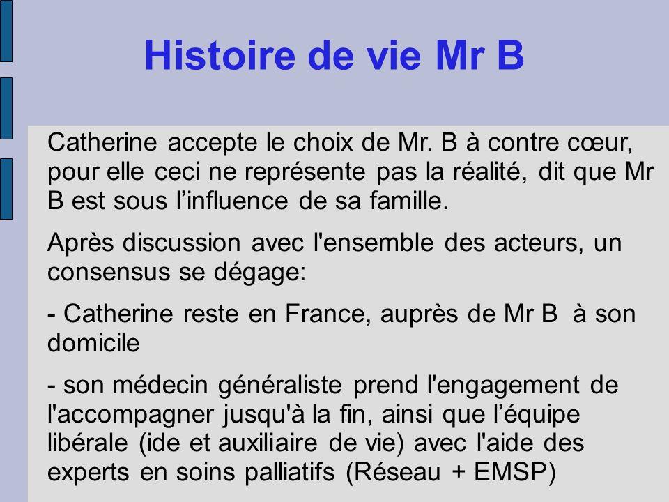 Histoire de vie Mr B Catherine accepte le choix de Mr. B à contre cœur, pour elle ceci ne représente pas la réalité, dit que Mr B est sous linfluence