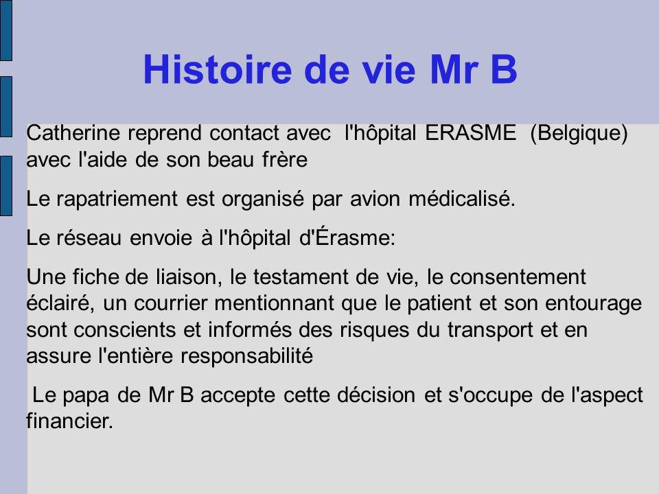 Histoire de vie Mr B Catherine reprend contact avec l'hôpital ERASME (Belgique) avec l'aide de son beau frère Le rapatriement est organisé par avion m