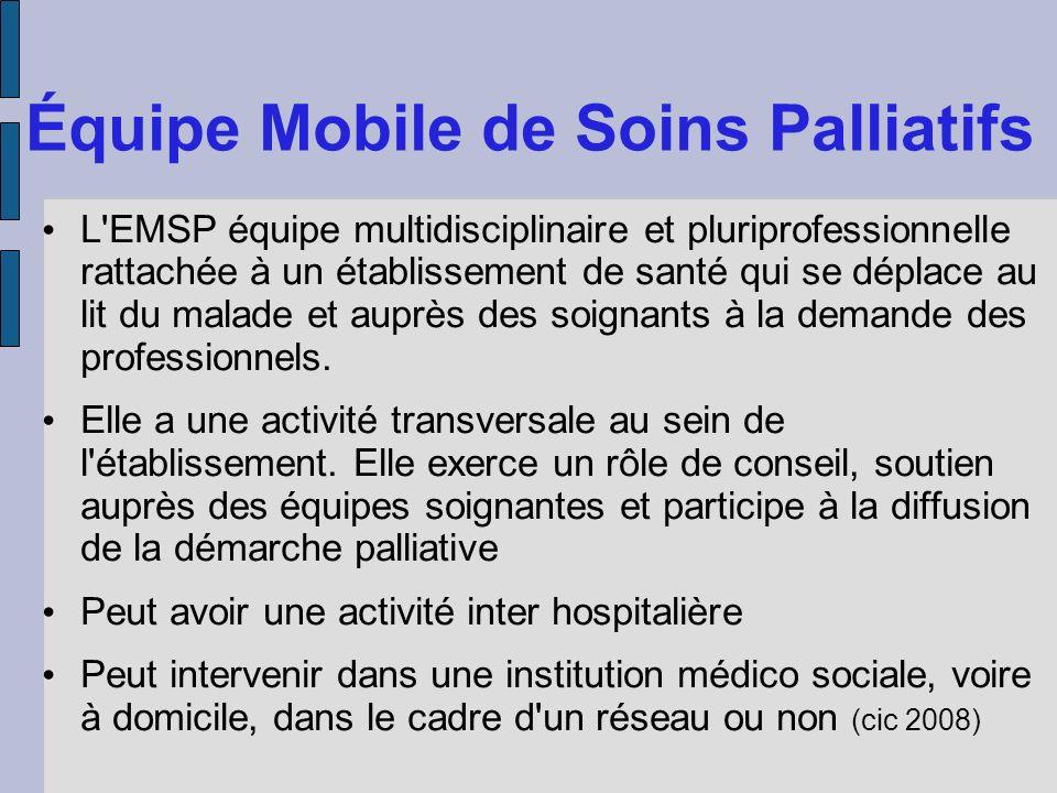 Équipe Mobile de Soins Palliatifs L'EMSP équipe multidisciplinaire et pluriprofessionnelle rattachée à un établissement de santé qui se déplace au lit