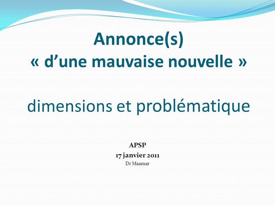 Annonce(s) « dune mauvaise nouvelle » dimensions et problématique APSP 17 janvier 2011 Dr Maamar