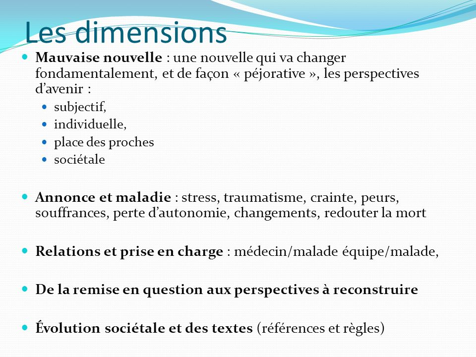 Les dimensions Mauvaise nouvelle : une nouvelle qui va changer fondamentalement, et de façon « péjorative », les perspectives davenir : subjectif, ind
