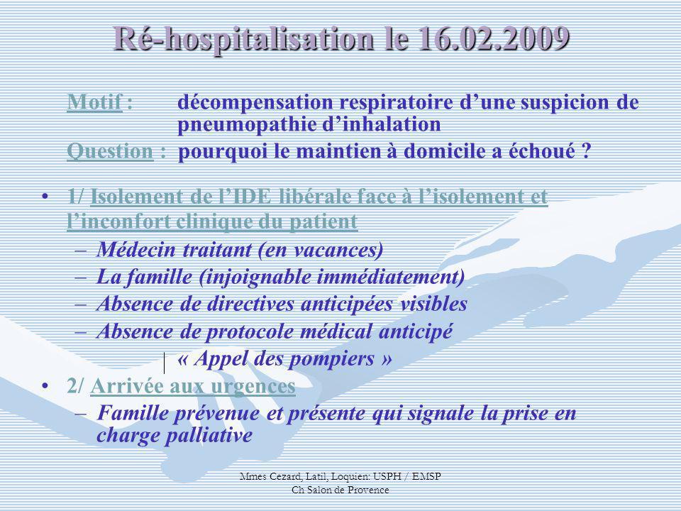 Mmes Cezard, Latil, Loquien: USPH / EMSP Ch Salon de Provence Ré-hospitalisation le 16.02.2009 Motif : décompensation respiratoire dune suspicion de p