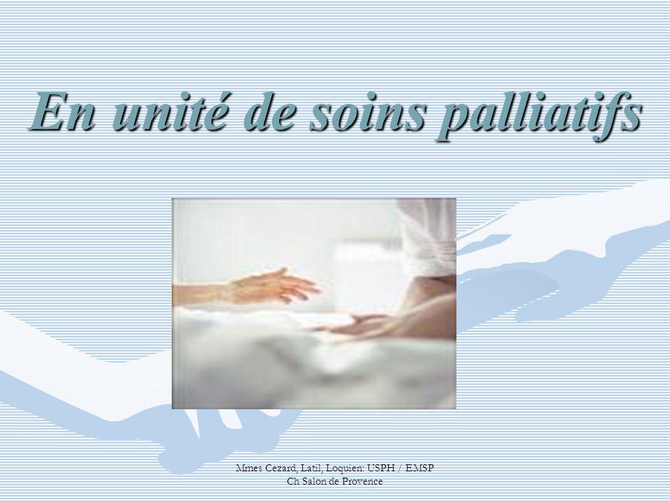 Mmes Cezard, Latil, Loquien: USPH / EMSP Ch Salon de Provence En unité de soins palliatifs