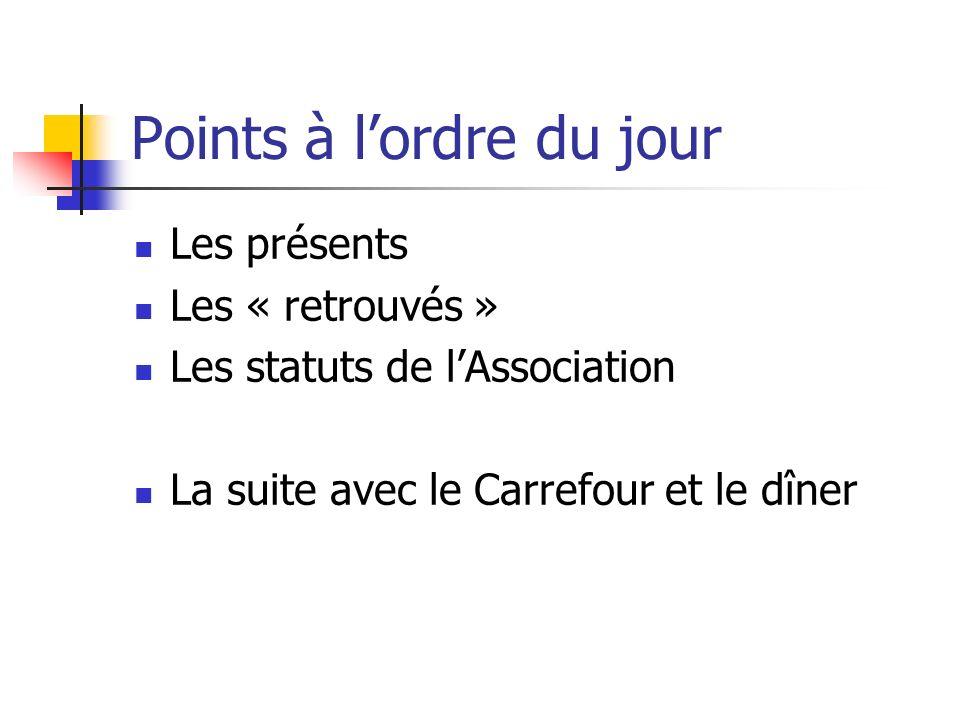 Points à lordre du jour Les présents Les « retrouvés » Les statuts de lAssociation La suite avec le Carrefour et le dîner