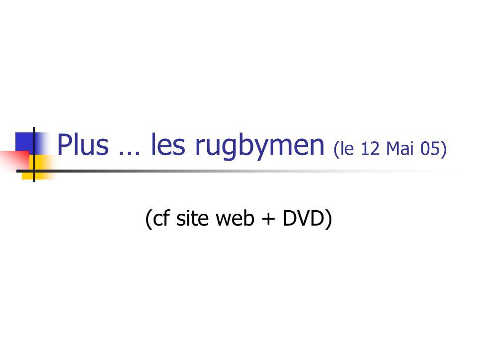 Plus … les rugbymen (le 12 Mai 05) (cf site web + DVD)