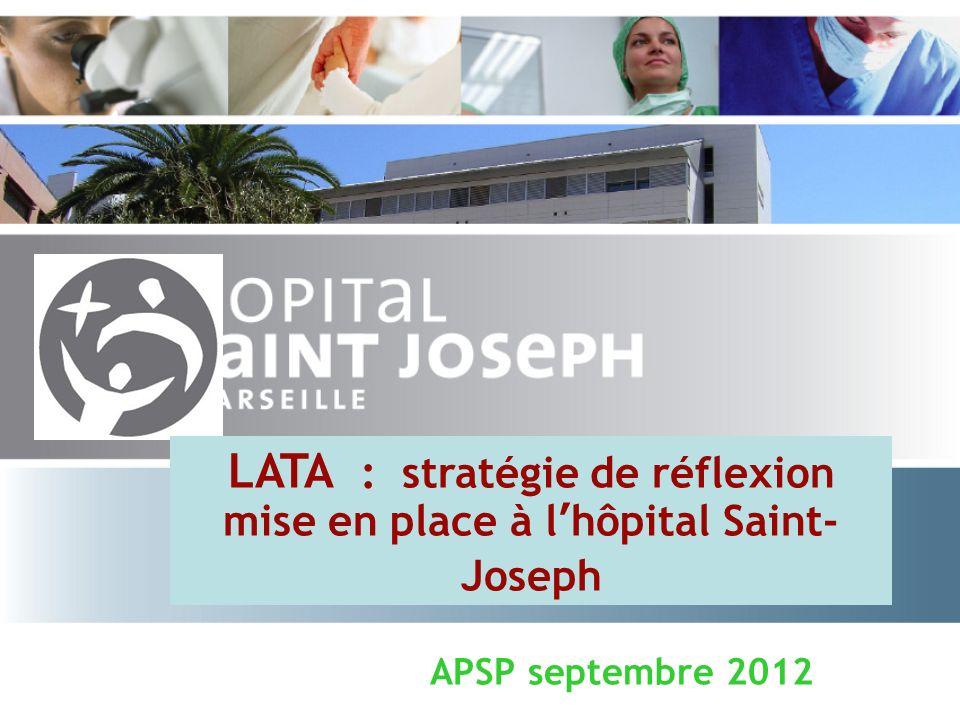 APSP septembre 2012 LATA : stratégie de réflexion mise en place à l hôpital Saint- Joseph
