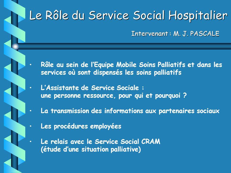 Rôle au sein de lEquipe Mobile Soins Palliatifs et dans les services où sont dispensés les soins palliatifs LAssistante de Service Sociale : une perso