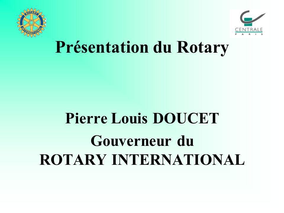 Présentation du Rotary Pierre Louis DOUCET Gouverneur du ROTARY INTERNATIONAL