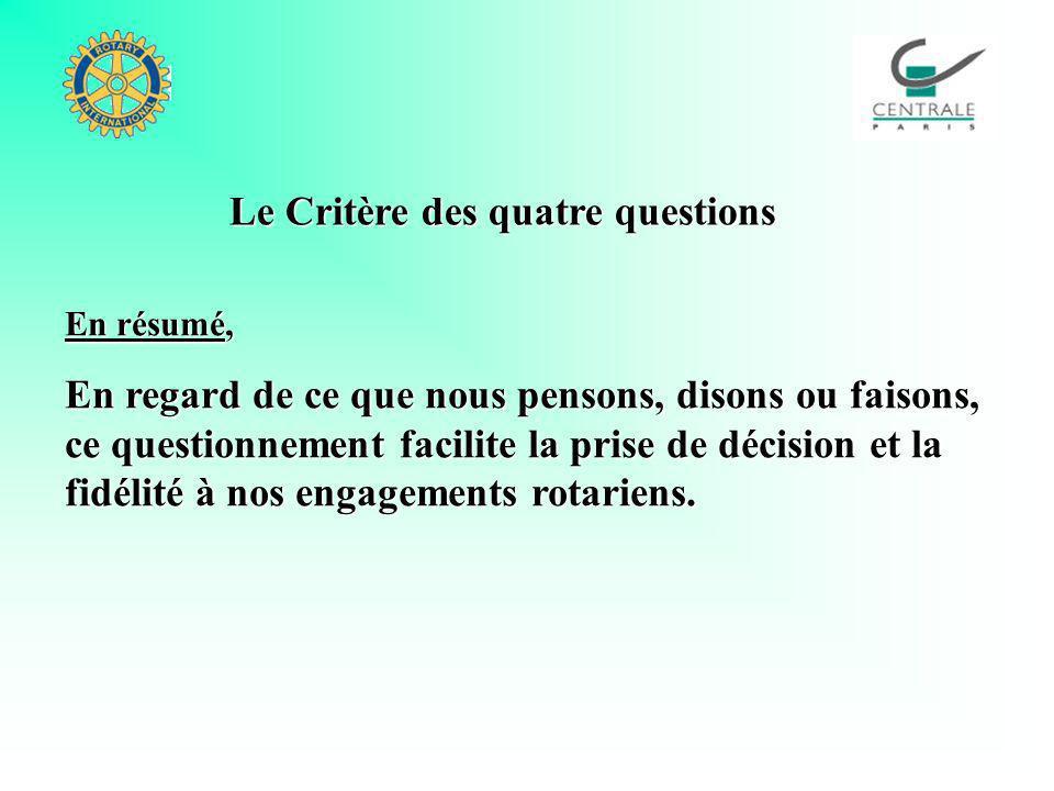 Le Critère des quatre questions En résumé, En regard de ce que nous pensons, disons ou faisons, ce questionnement facilite la prise de décision et la fidélité à nos engagements rotariens.