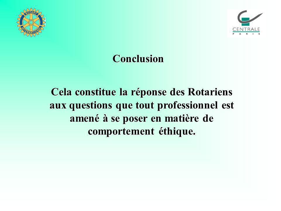 Conclusion Cela constitue la réponse des Rotariens aux questions que tout professionnel est amené à se poser en matière de comportement éthique.