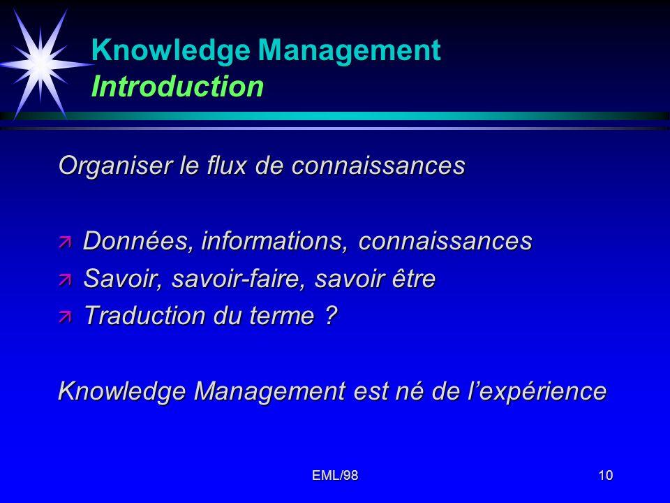EML/9810 Knowledge Management Introduction Organiser le flux de connaissances ä Données, informations, connaissances ä Savoir, savoir-faire, savoir êt