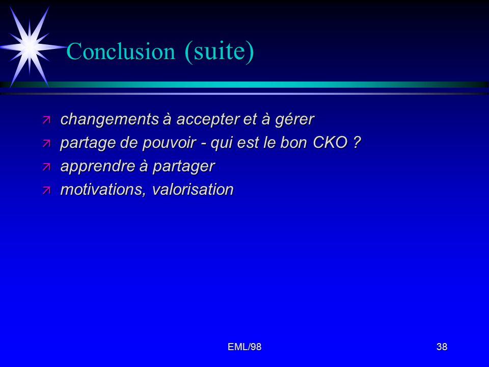 EML/9838 Conclusion (suite) ä changements à accepter et à gérer ä partage de pouvoir - qui est le bon CKO ? ä apprendre à partager ä motivations, valo
