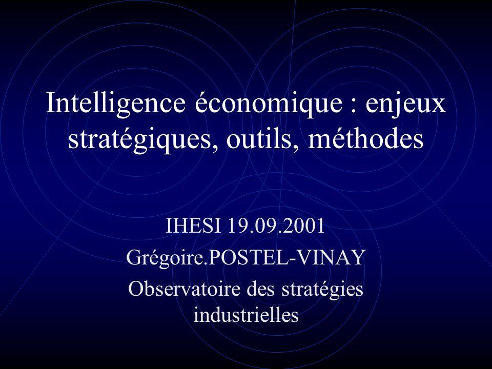 Intelligence économique : enjeux stratégiques, outils, méthodes IHESI 19.09.2001 Grégoire.POSTEL-VINAY Observatoire des stratégies industrielles