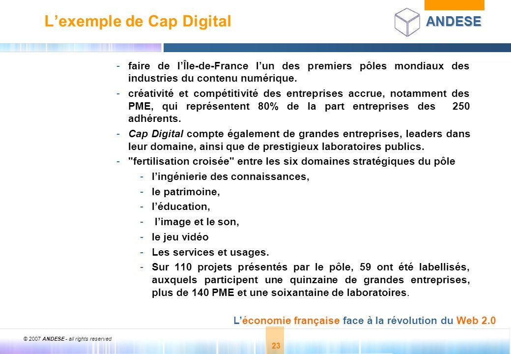 © 2007 ANDESE - all rights reserved 23 ANDESE Léconomie française face à la révolution du Web 2.0 23 Lexemple de Cap Digital -faire de lÎle-de-France