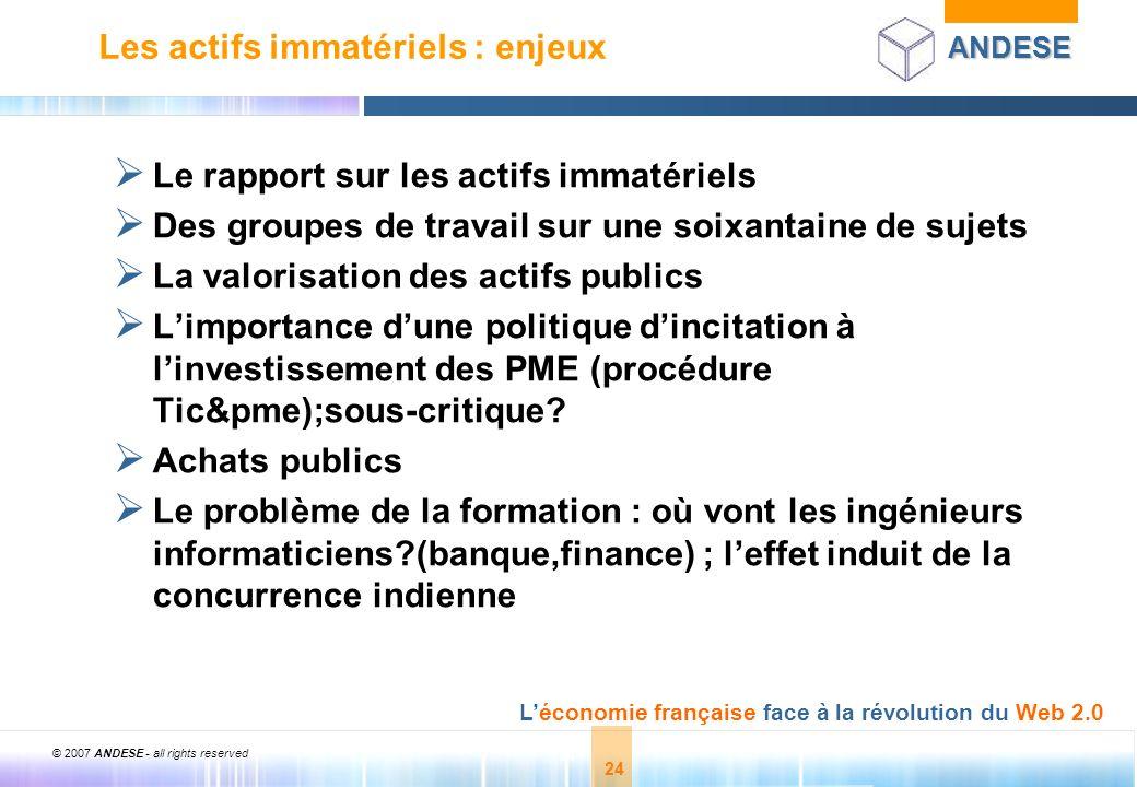 © 2007 ANDESE - all rights reserved 24 ANDESE Léconomie française face à la révolution du Web 2.0 24 Les actifs immatériels : enjeux Le rapport sur le