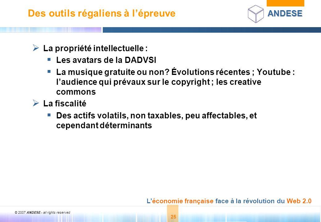 © 2007 ANDESE - all rights reserved 25 ANDESE Léconomie française face à la révolution du Web 2.0 25 Des outils régaliens à lépreuve La propriété inte