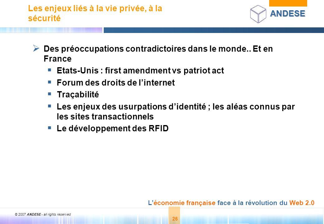 © 2007 ANDESE - all rights reserved 26 ANDESE Léconomie française face à la révolution du Web 2.0 26 Les enjeux liés à la vie privée, à la sécurité De