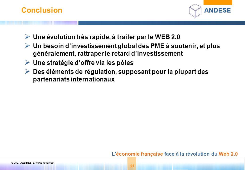 © 2007 ANDESE - all rights reserved 27 ANDESE Léconomie française face à la révolution du Web 2.0 27 Conclusion Une évolution très rapide, à traiter p
