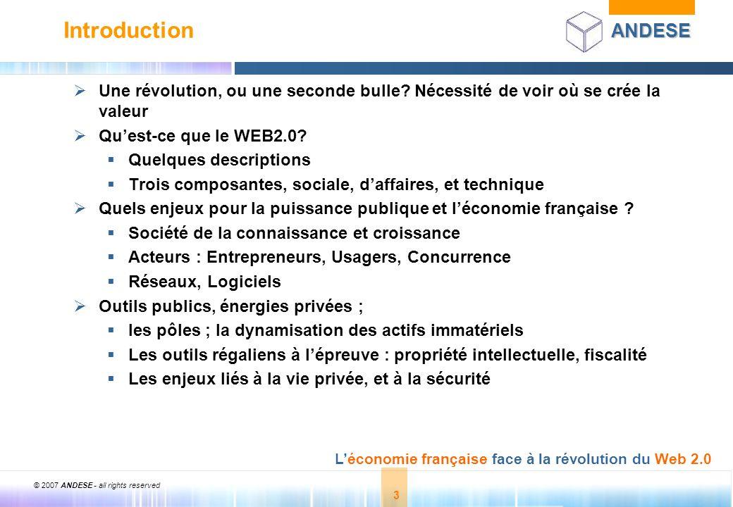 © 2007 ANDESE - all rights reserved 3 ANDESE Léconomie française face à la révolution du Web 2.0 3 Introduction Une révolution, ou une seconde bulle?