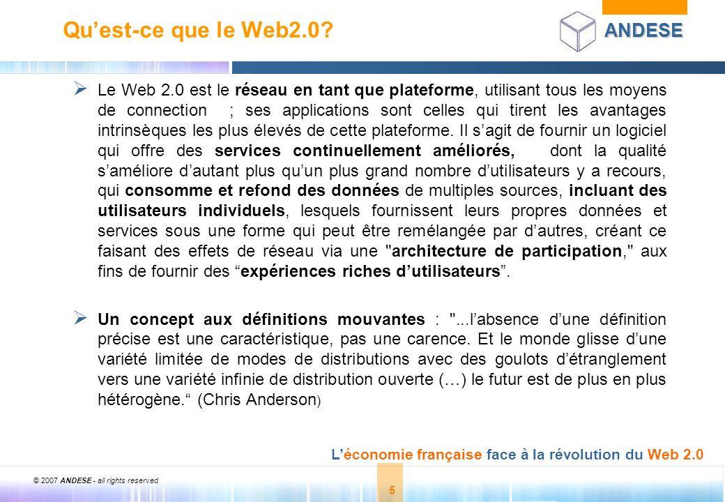 © 2007 ANDESE - all rights reserved 5 ANDESE Léconomie française face à la révolution du Web 2.0 5 Quest-ce que le Web2.0? Le Web 2.0 est le réseau en
