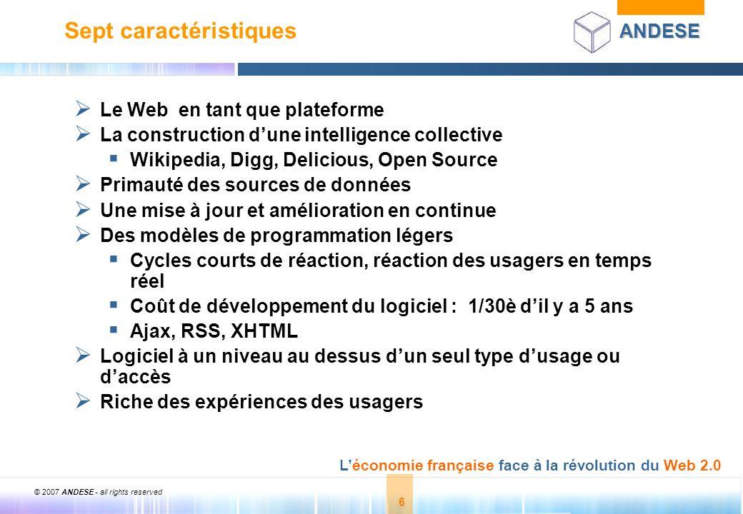 © 2007 ANDESE - all rights reserved 6 ANDESE Léconomie française face à la révolution du Web 2.0 6 Sept caractéristiques Le Web en tant que plateforme