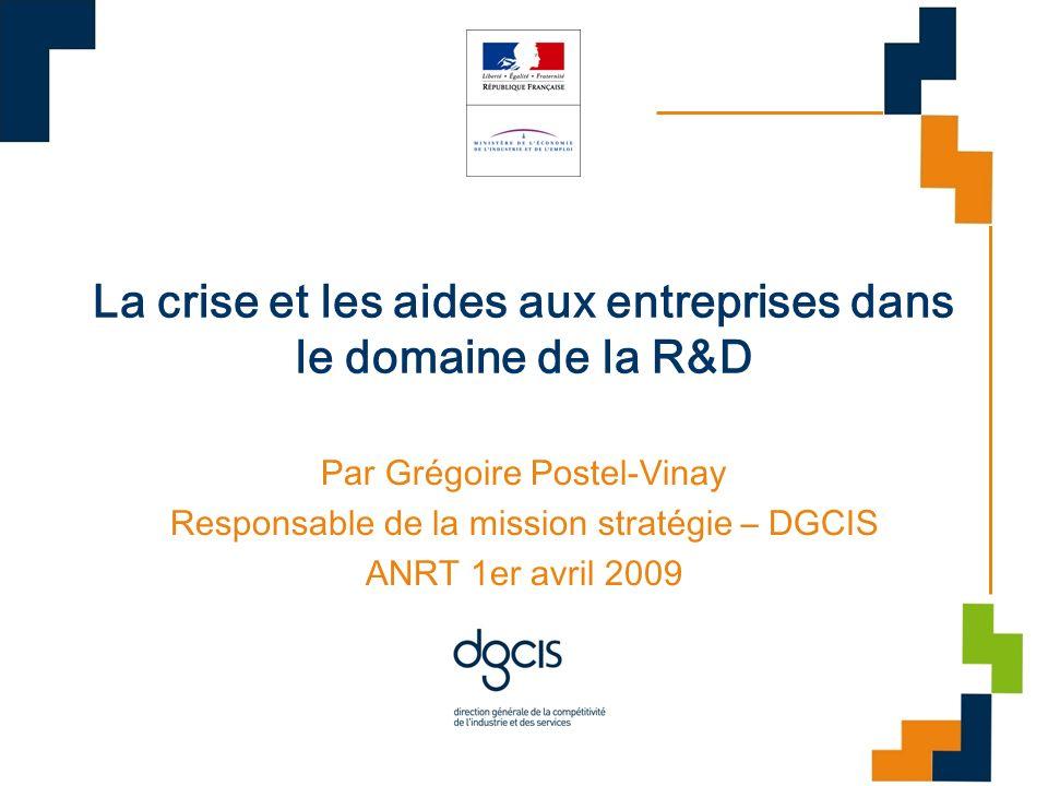 La crise et les aides aux entreprises dans le domaine de la R&D Par Grégoire Postel-Vinay Responsable de la mission stratégie – DGCIS ANRT 1er avril 2