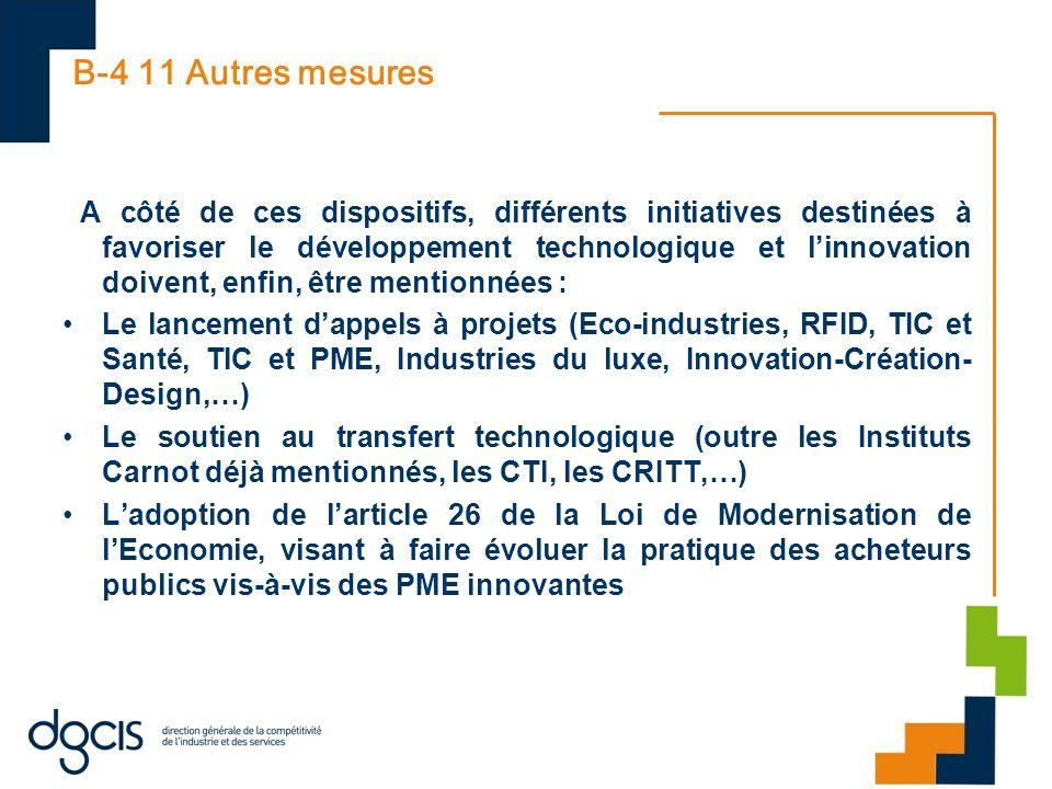 B-4 11 Autres mesures A côté de ces dispositifs, différents initiatives destinées à favoriser le développement technologique et linnovation doivent, e