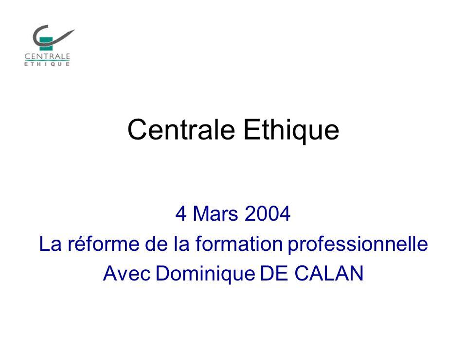 Centrale Ethique 4 Mars 2004 La réforme de la formation professionnelle Avec Dominique DE CALAN