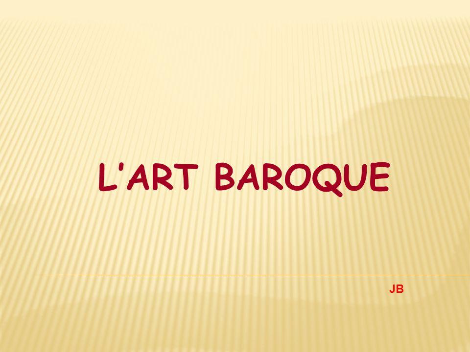 Lart baroque naît en Italie à la fin du XVI ème et se poursuit durant lessentiel des Temps Modernes.