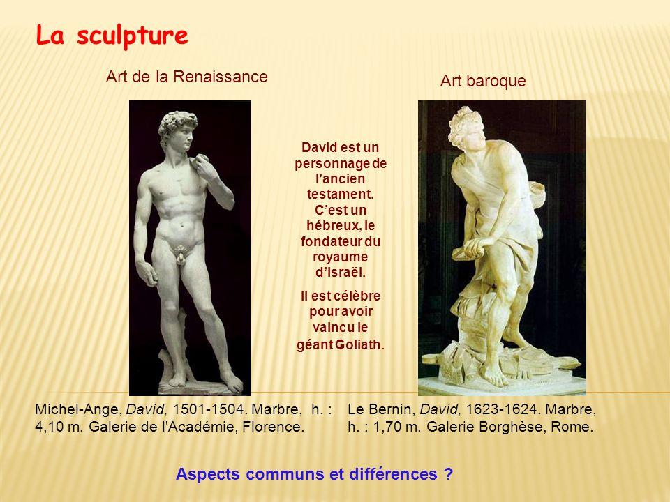 La sculpture Michel-Ange, David, 1501-1504. Marbre, h. : 4,10 m. Galerie de l'Académie, Florence. Le Bernin, David, 1623-1624. Marbre, h. : 1,70 m. Ga