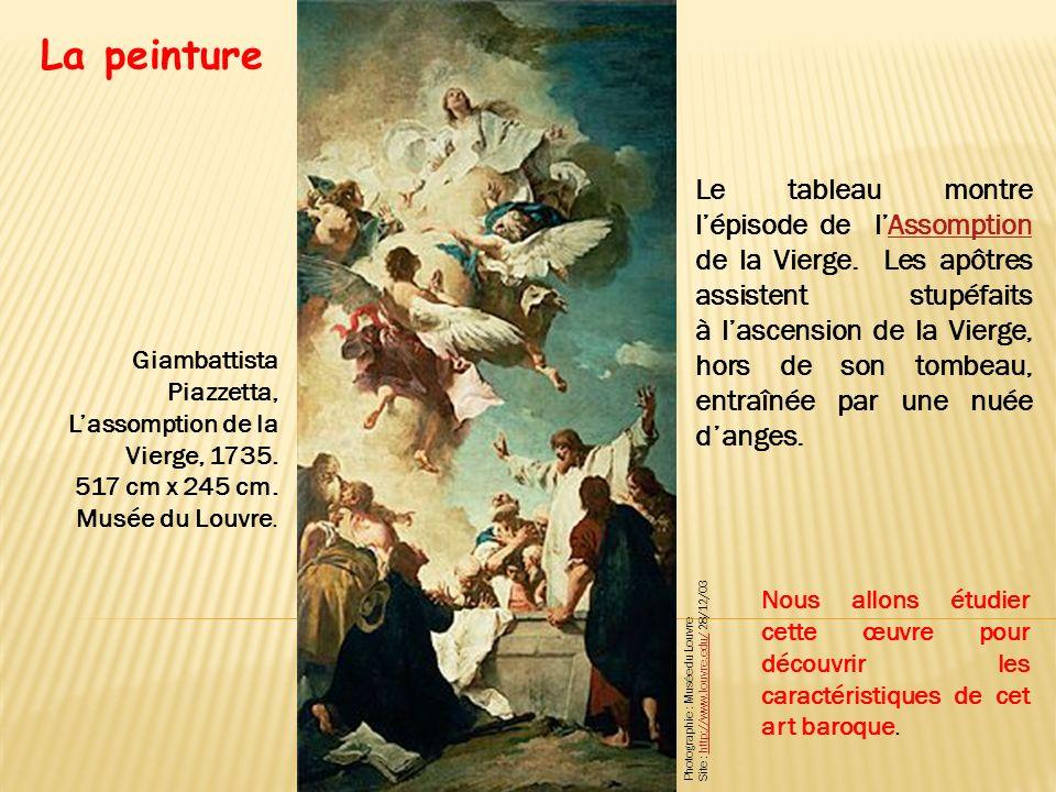 La peinture Nous allons étudier cette œuvre pour découvrir les caractéristiques de cet art baroque. Giambattista Piazzetta, Lassomption de la Vierge,