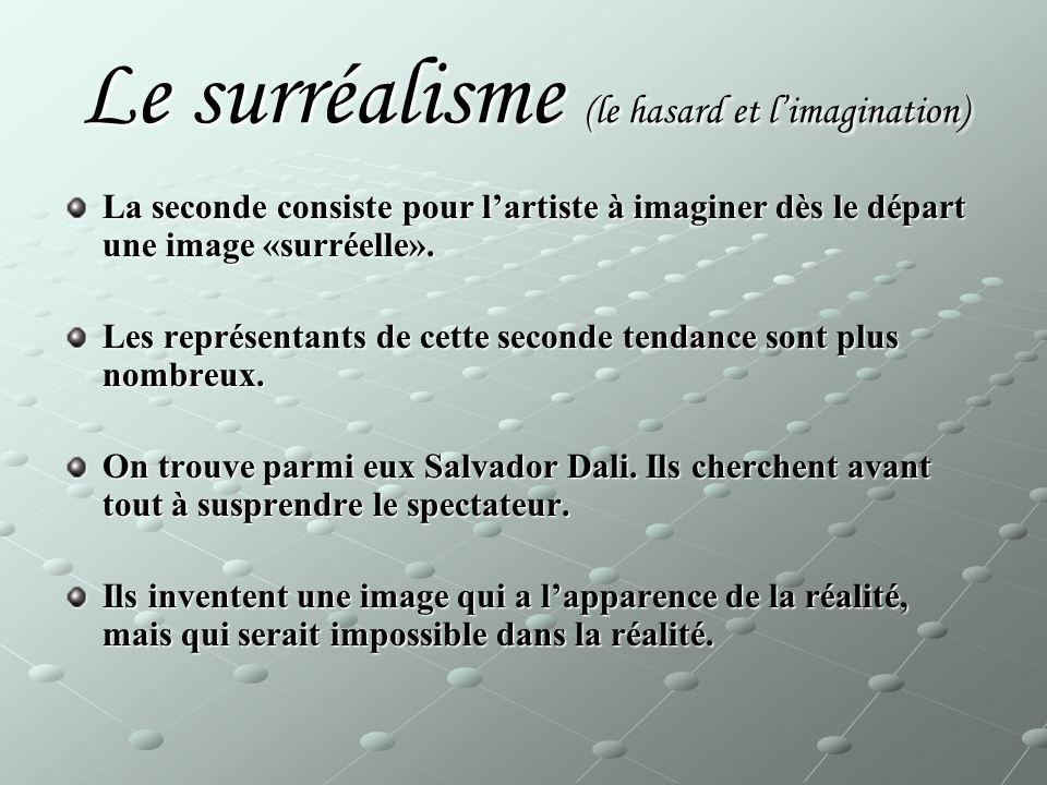 Le surréalisme (le hasard et limagination) La seconde consiste pour lartiste à imaginer dès le départ une image «surréelle». Les représentants de cett