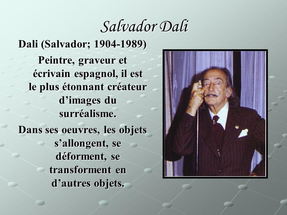 Salvador Dali Dali (Salvador; 1904-1989) Peintre, graveur et écrivain espagnol, il est le plus étonnant créateur dimages du surréalisme. Dans ses oeuv