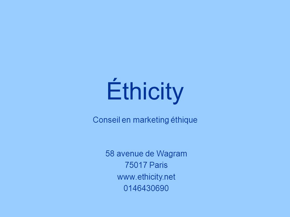Éthicity Conseil en marketing éthique 58 avenue de Wagram 75017 Paris www.ethicity.net 0146430690