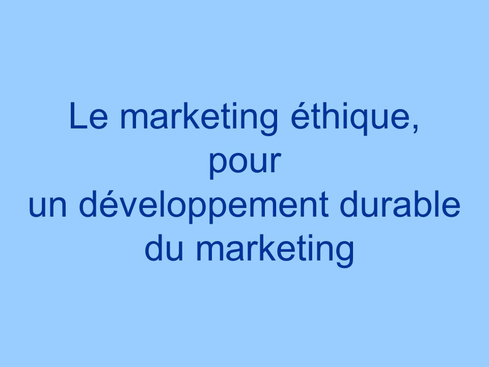 Le marketing éthique, pour un développement durable du marketing