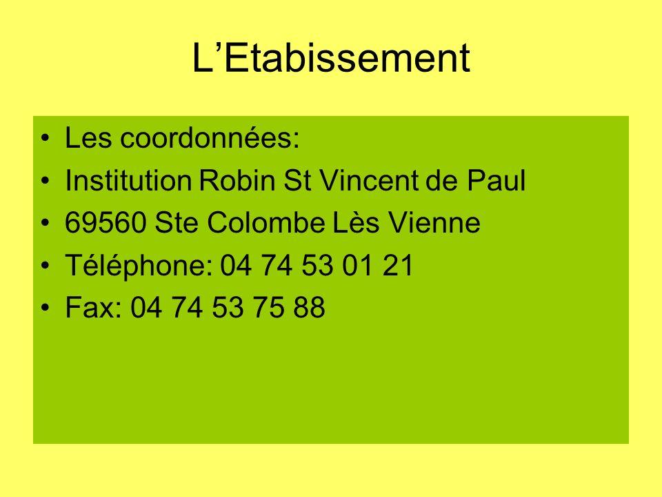 LEtabissement Les coordonnées: Institution Robin St Vincent de Paul 69560 Ste Colombe Lès Vienne Téléphone: 04 74 53 01 21 Fax: 04 74 53 75 88