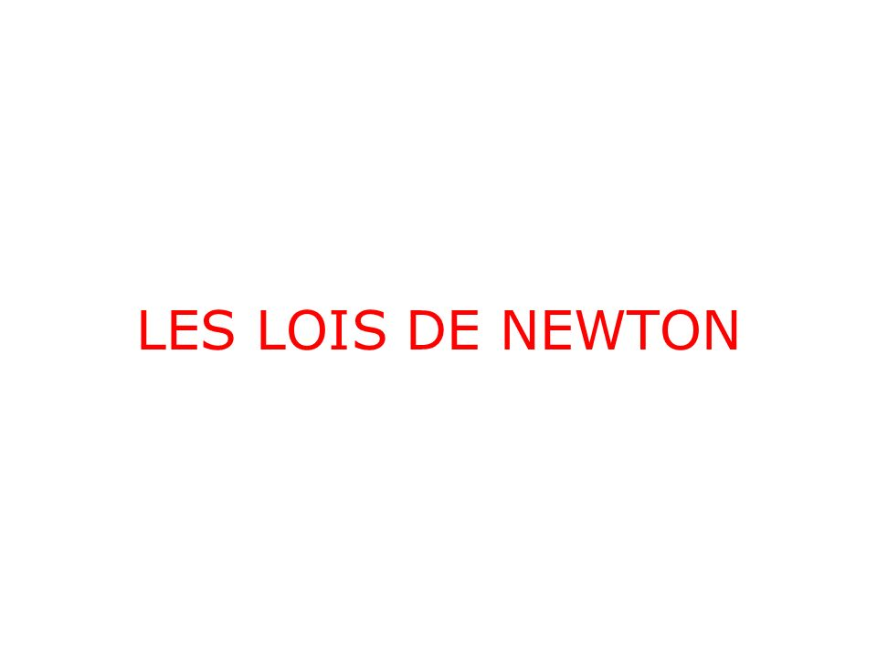 LES LOIS DE NEWTON