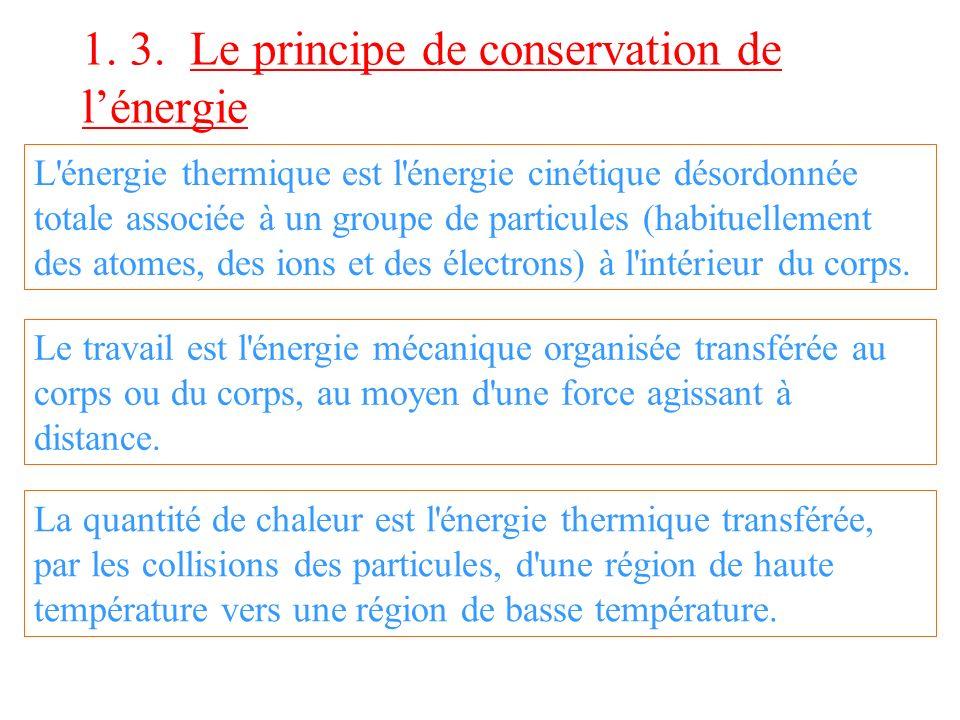 1. 3. Le principe de conservation de lénergie L'énergie thermique est l'énergie cinétique désordonnée totale associée à un groupe de particules (habit