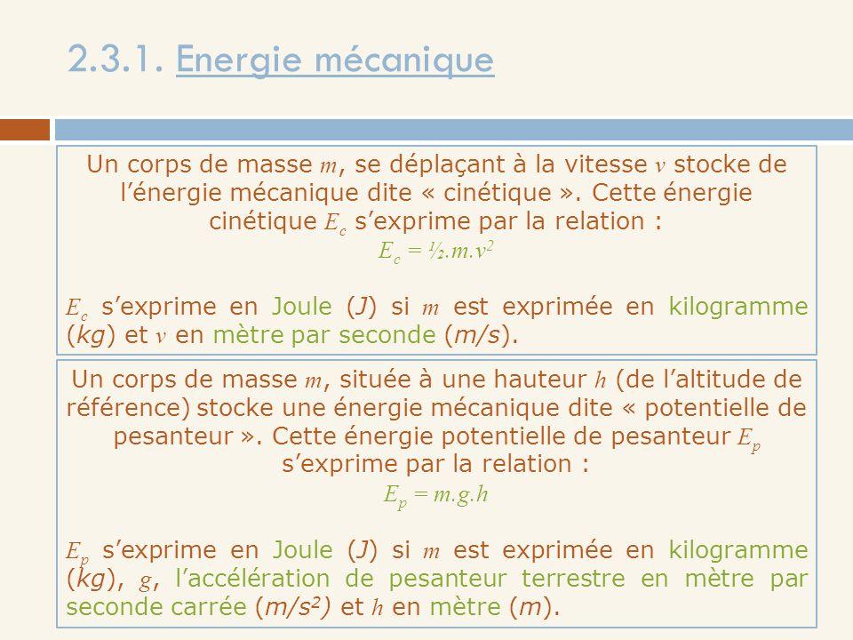 2.3.1. Energie mécanique Un corps de masse m, se déplaçant à la vitesse v stocke de lénergie mécanique dite « cinétique ». Cette énergie cinétique E c