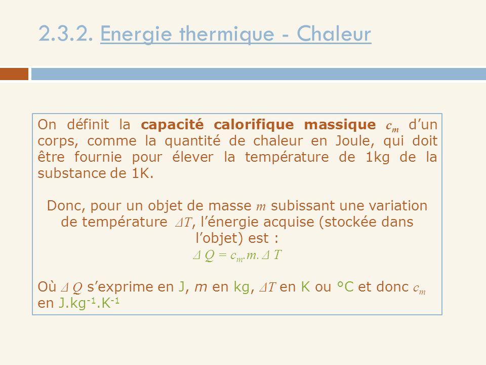 2.3.2. Energie thermique - Chaleur On définit la capacité calorifique massique c m dun corps, comme la quantité de chaleur en Joule, qui doit être fou