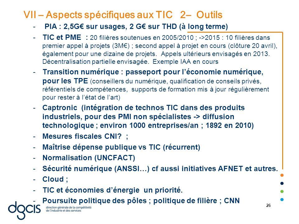 07/01/2014 26 VII – Aspects spécifiques aux TIC 2– Outils - PIA : 2,5G sur usages, 2 G sur THD (à long terme) -TIC et PME : 20 filières soutenues en 2